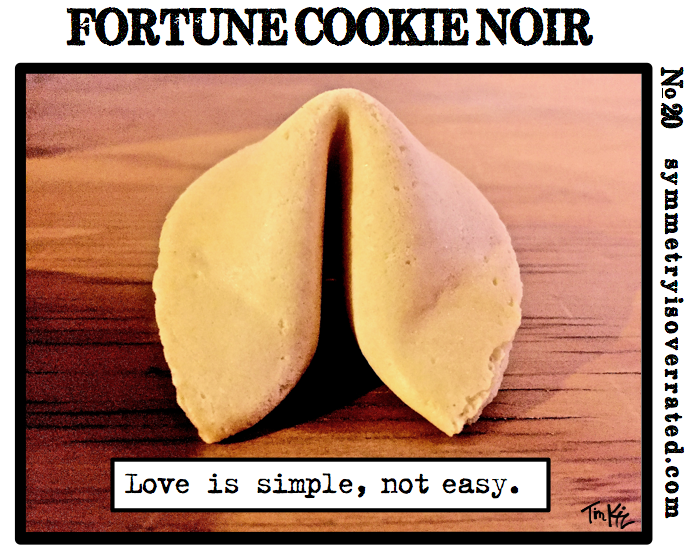 Fortune Cookie Noir #20: Love is simple, not easy